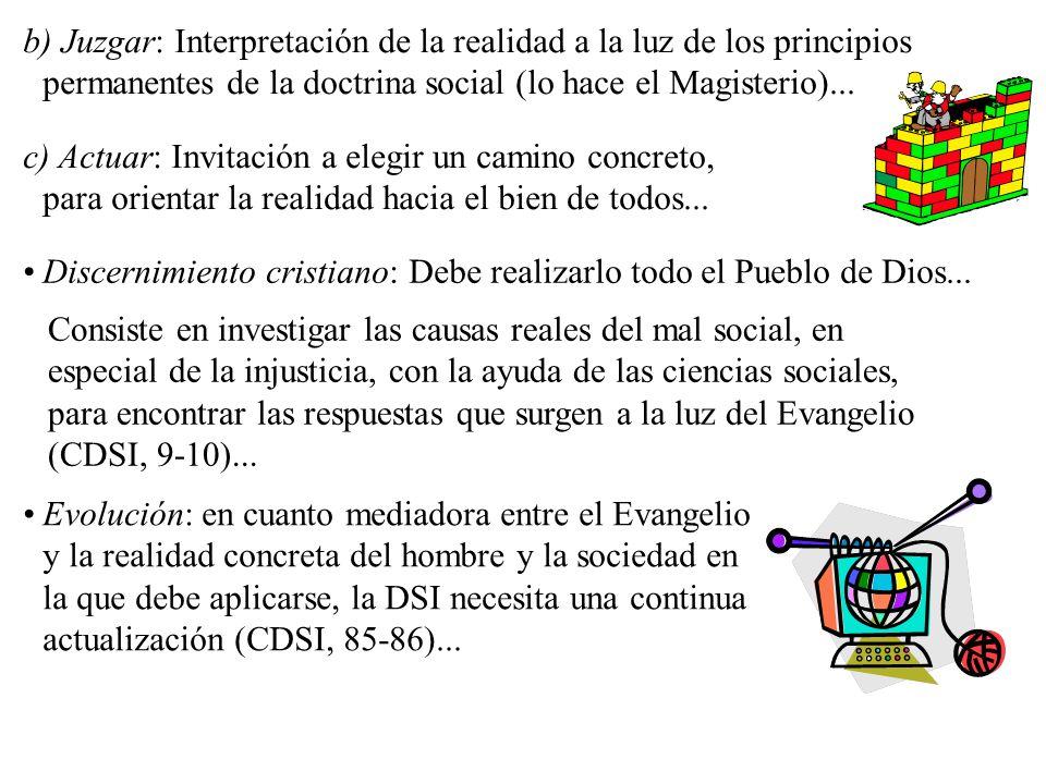 c) Actuar: Invitación a elegir un camino concreto, para orientar la realidad hacia el bien de todos...