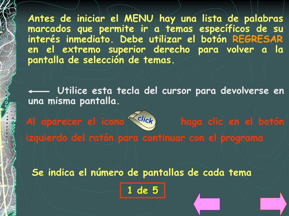 Se indica el número de pantallas de cada tema 1 de 5 Antes de iniciar el MENU hay una lista de palabras marcados que permite ir a temas específicos de su interés inmediato.