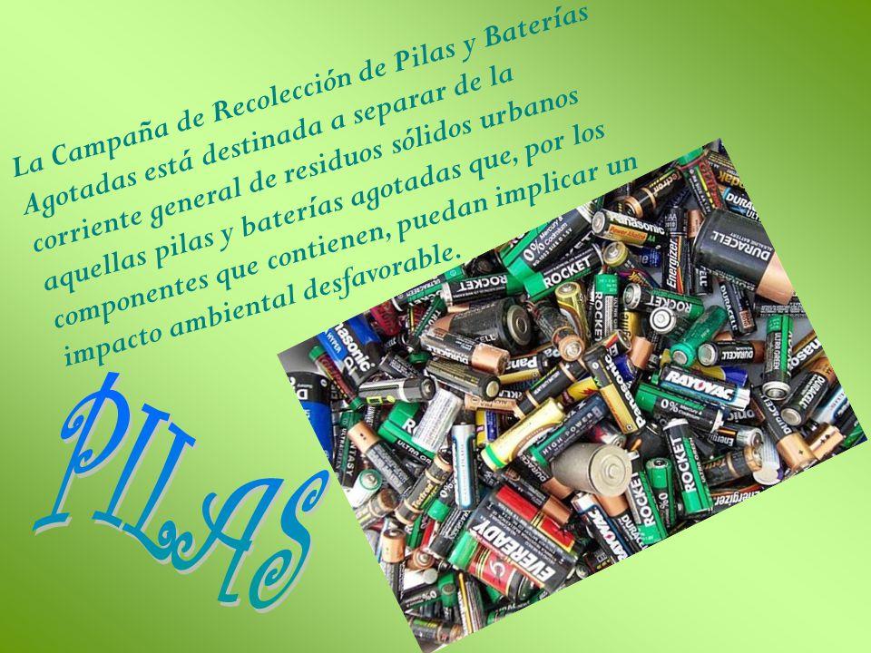 La Campaña de Recolección de Pilas y Baterías Agotadas está destinada a separar de la corriente general de residuos sólidos urbanos aquellas pilas y b