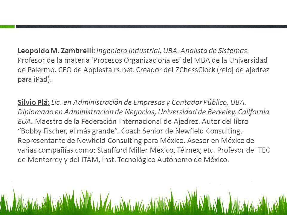 Leopoldo M. Zambrelli: Ingeniero Industrial, UBA. Analista de Sistemas. Profesor de la materia Procesos Organizacionales del MBA de la Universidad de