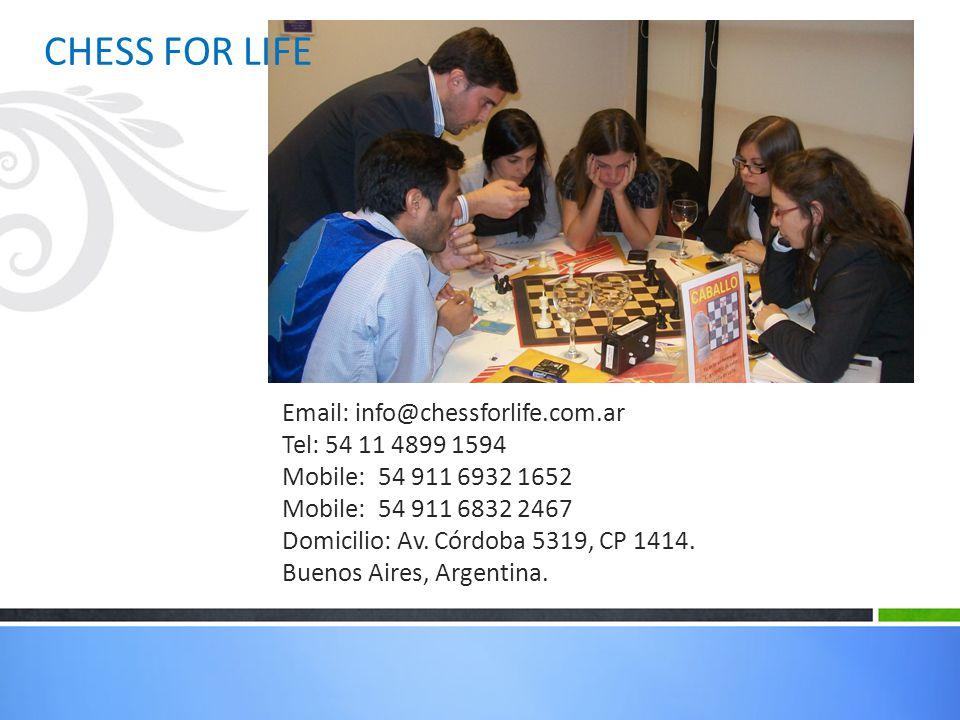 Email: info@chessforlife.com.ar Tel: 54 11 4899 1594 Mobile: 54 911 6932 1652 Mobile: 54 911 6832 2467 Domicilio: Av. Córdoba 5319, CP 1414. Buenos Ai