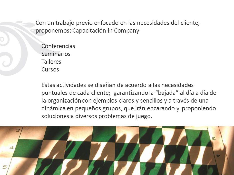 Con un trabajo previo enfocado en las necesidades del cliente, proponemos: Capacitación in Company Conferencias Seminarios Talleres Cursos Estas activ