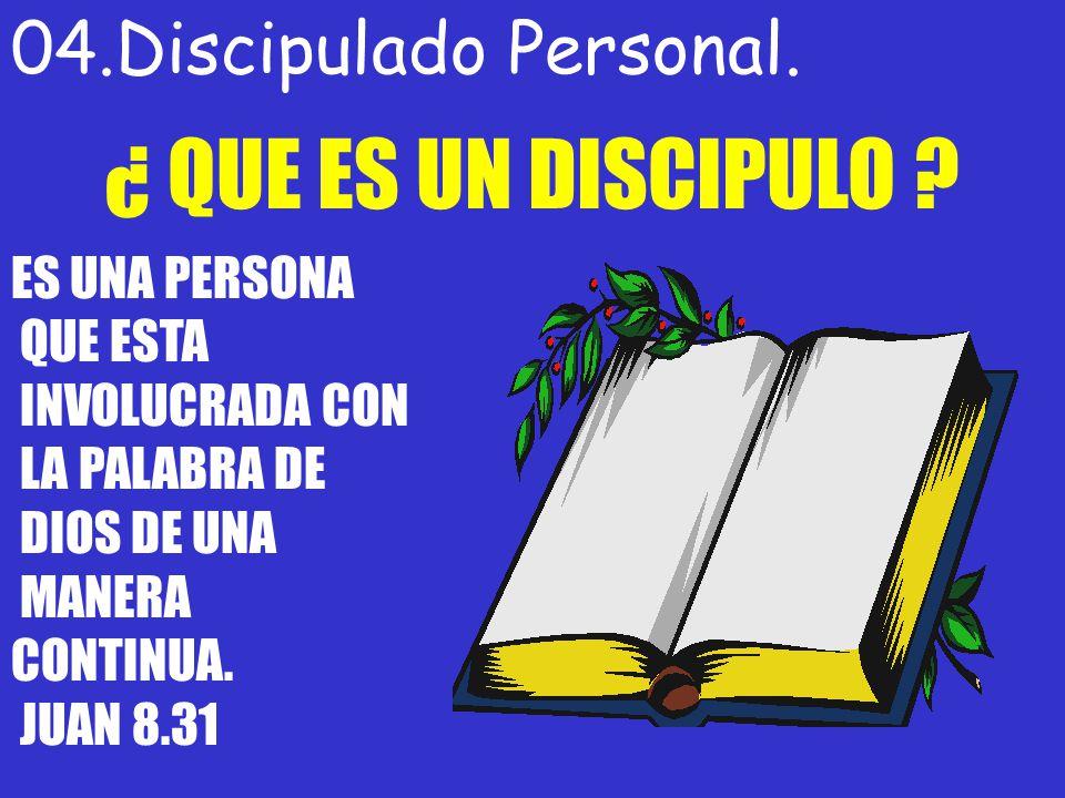 04.Discipulado Personal. ¿ QUE ES UN DISCIPULO ? ES UNA PERSONA QUE ESTA INVOLUCRADA CON LA PALABRA DE DIOS DE UNA MANERA CONTINUA. JUAN 8.31