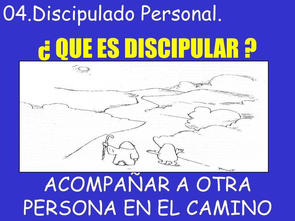 04.Discipulado Personal. ACOMPAÑAR A OTRA PERSONA EN EL CAMINO