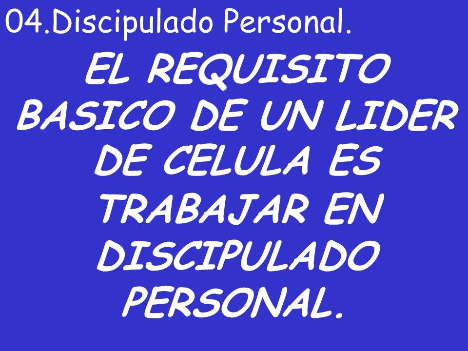 EL REQUISITO BASICO DE UN LIDER DE CELULA ES TRABAJAR EN DISCIPULADO PERSONAL. 04.Discipulado Personal.