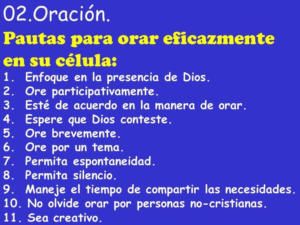 02.Oración. Pautas para orar eficazmente en su célula: 1. Enfoque en la presencia de Dios. 2. Ore participativamente. 3. Esté de acuerdo en la manera