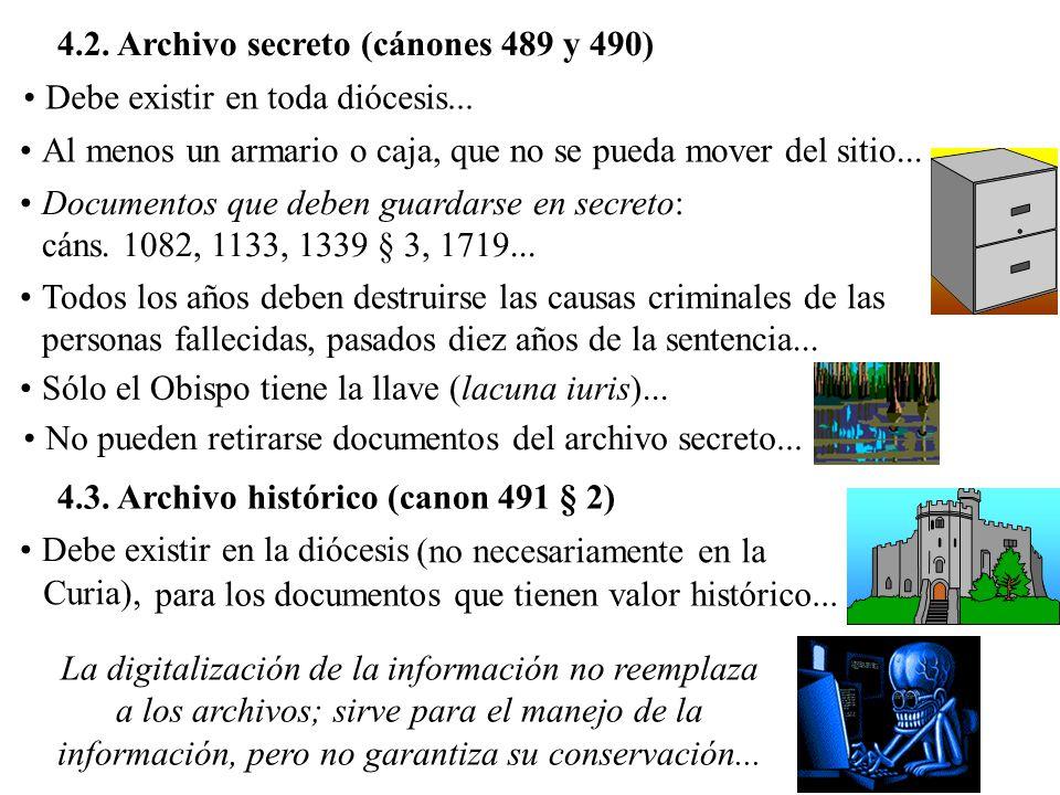 Sólo el Obispo tiene la llave (lacuna iuris)... 4.2. Archivo secreto (cánones 489 y 490) Al menos un armario o caja, que no se pueda mover del sitio..
