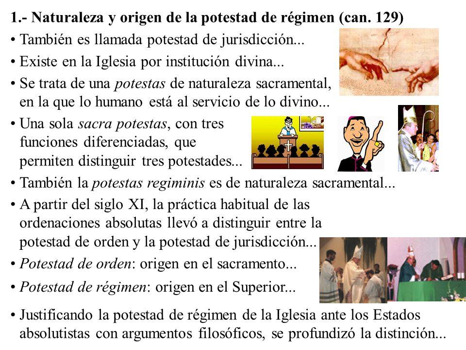 1.- Naturaleza y origen de la potestad de régimen (can. 129) También es llamada potestad de jurisdicción... Existe en la Iglesia por institución divin