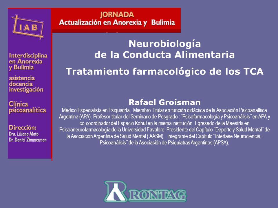 I A B Interdisciplina en Anorexia y Bulimia Neurobiología de la Conducta Alimentaria Tratamiento farmacológico de los TCA Rafael Groisman Médico Espec