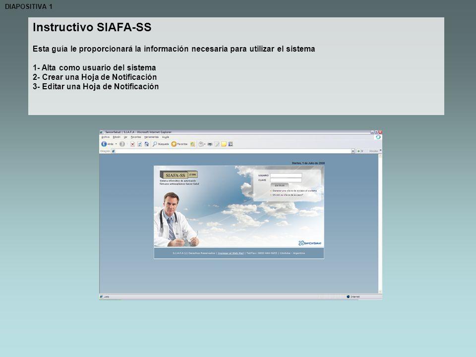 Instructivo SIAFA-SS Esta guía le proporcionará la información necesaria para utilizar el sistema 1- Alta como usuario del sistema 2- Crear una Hoja de Notificación 3- Editar una Hoja de Notificación DIAPOSITIVA 1