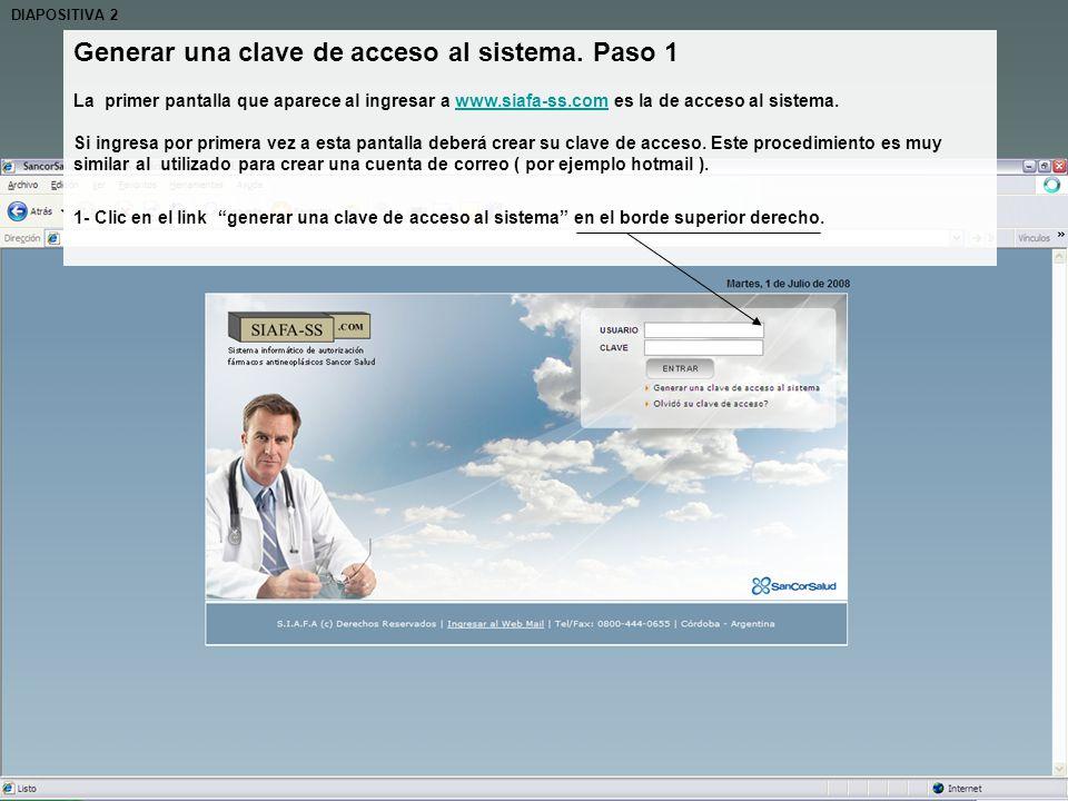 Generar una clave de acceso al sistema. Paso 1 La primer pantalla que aparece al ingresar a www.siafa-ss.com es la de acceso al sistema. Si ingresa po