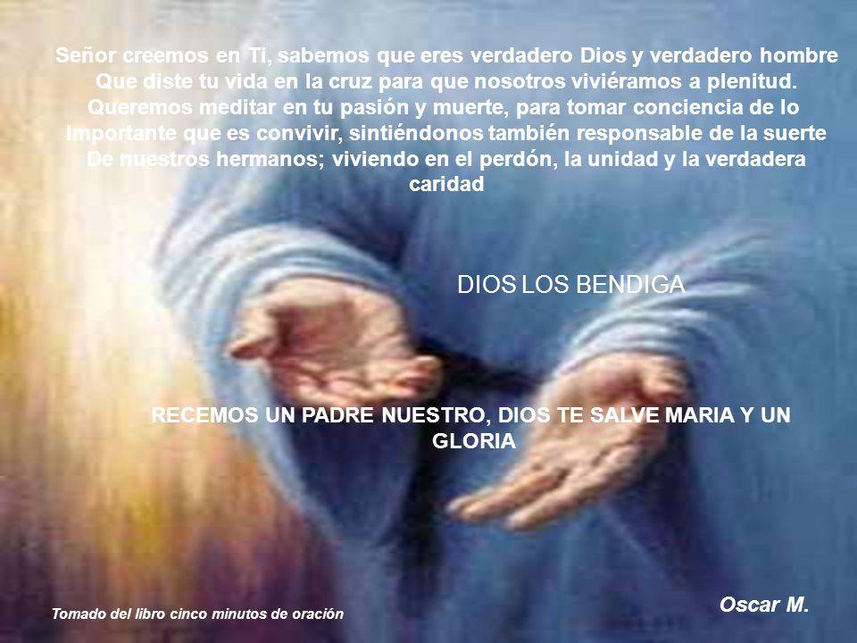 Señor creemos en Ti, sabemos que eres verdadero Dios y verdadero hombre Que diste tu vida en la cruz para que nosotros viviéramos a plenitud. Queremos