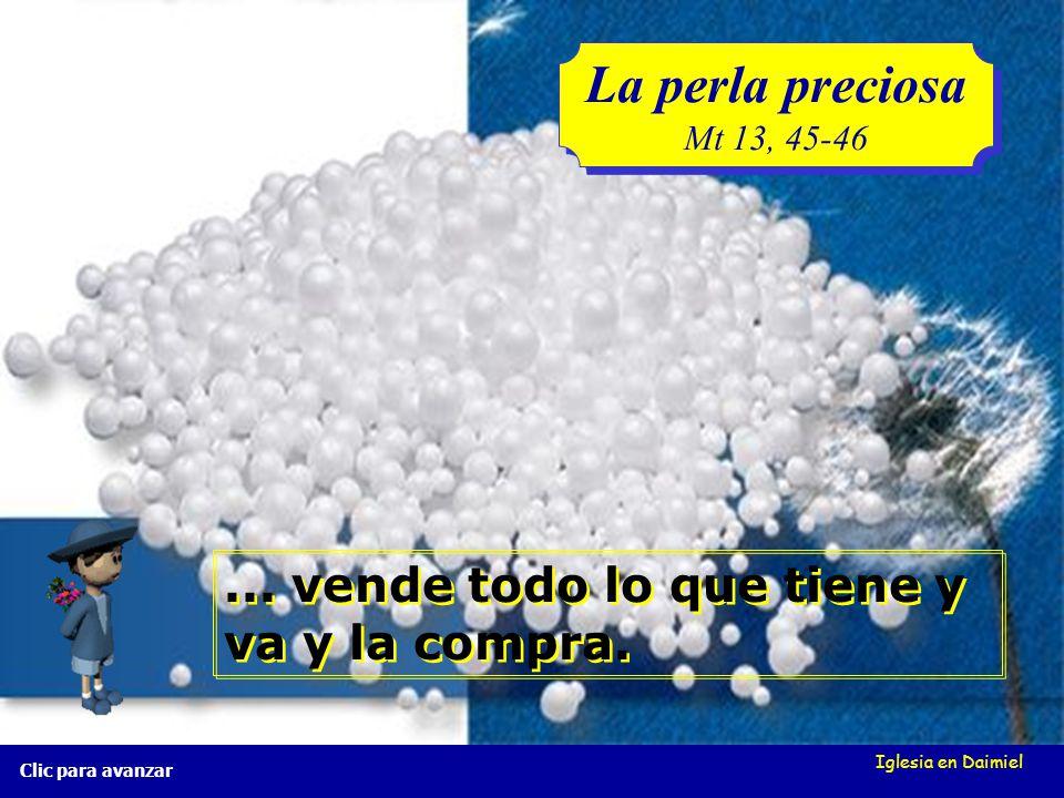 Iglesia en Daimiel La perla preciosa Mt 13, 45-46 La perla preciosa Mt 13, 45-46 Clic para avanzar Cuando encuentra una joya muy valiosa... Cuando enc