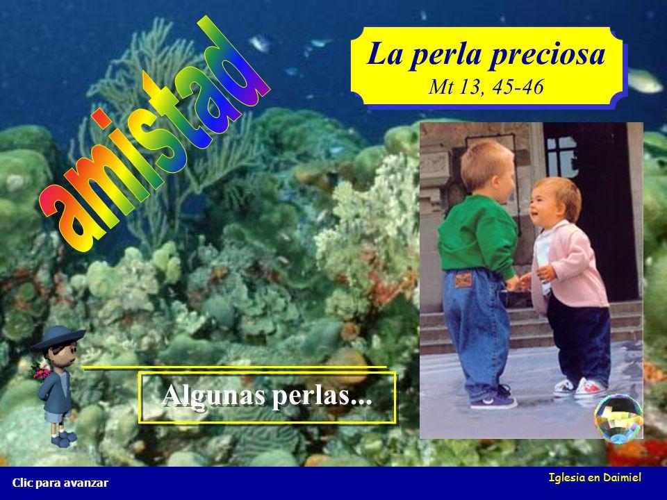 Iglesia en Daimiel La perla preciosa Mt 13, 45-46 La perla preciosa Mt 13, 45-46 Clic para avanzar... vende todo lo que tiene y va y la compra.... ven