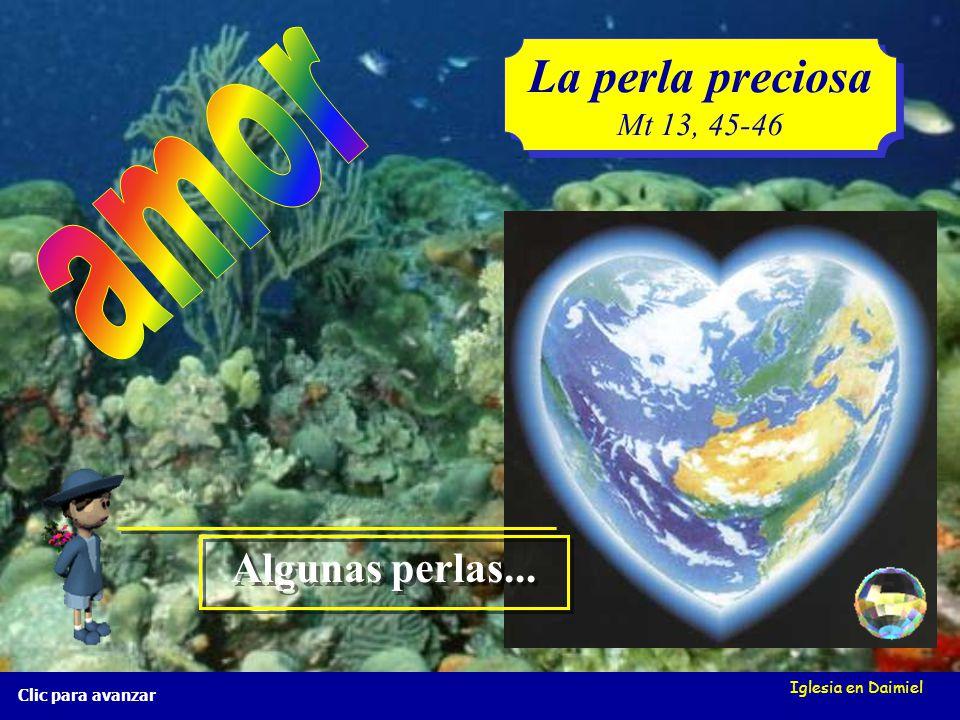 Iglesia en Daimiel La perla preciosa Mt 13, 45-46 La perla preciosa Mt 13, 45-46 Clic para avanzar Algunas perlas... Algunas perlas...