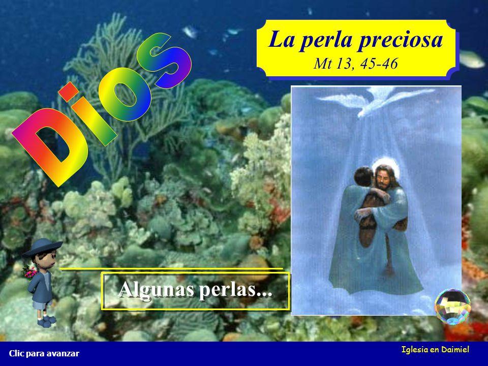 Iglesia en Daimiel La perla preciosa Mt 13, 45-46 La perla preciosa Mt 13, 45-46 Clic para avanzar Algunas perlas...