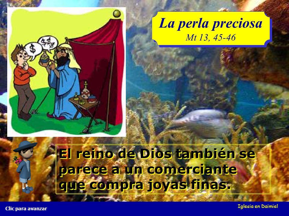 Iglesia en Daimiel La perla preciosa Mt 13, 45-46 La perla preciosa Mt 13, 45-46 Clic para avanzar