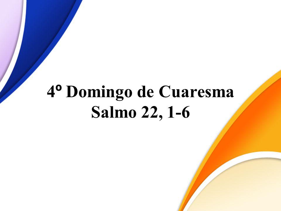 4 º Domingo de Cuaresma Salmo 22, 1-6