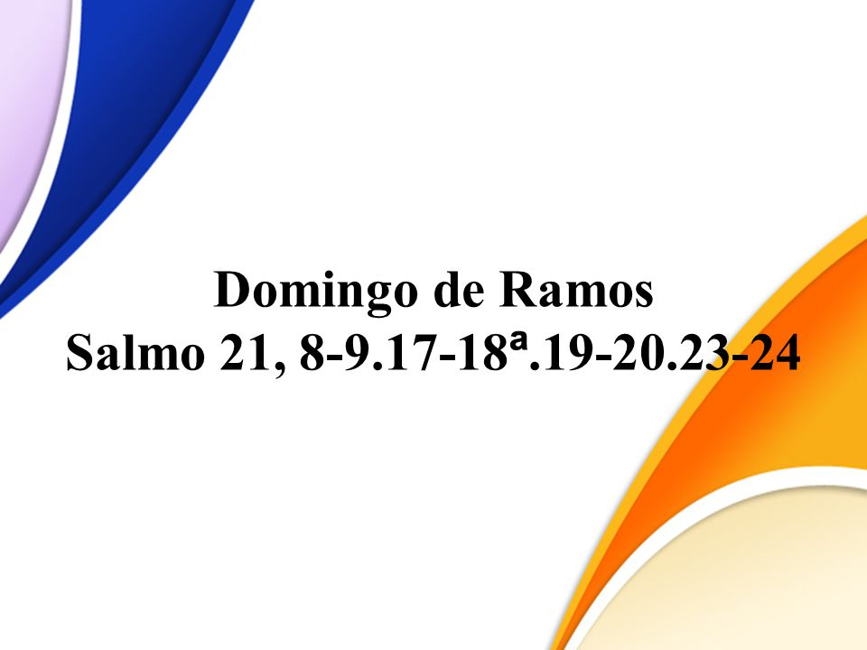 Domingo de Ramos Salmo 21, 8-9.17-18 ª.19-20.23-24