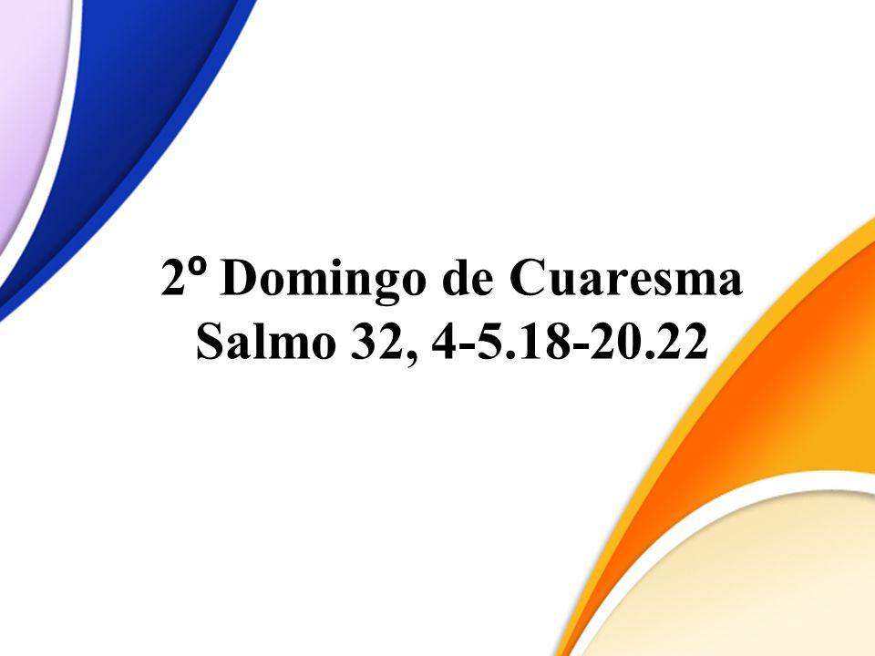 2 º Domingo de Cuaresma Salmo 32, 4-5.18-20.22