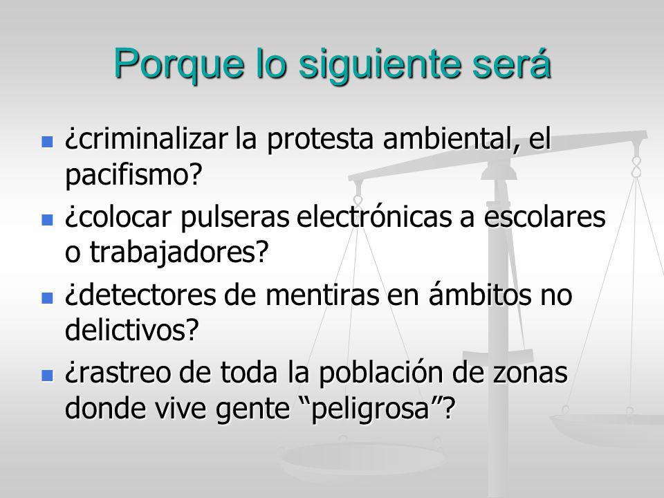 Porque lo siguiente será ¿criminalizar la protesta ambiental, el pacifismo? ¿criminalizar la protesta ambiental, el pacifismo? ¿colocar pulseras elect
