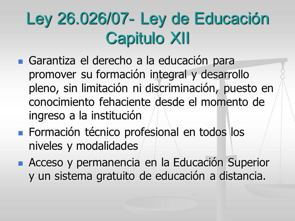 Ley 26.026/07- Ley de Educación Capitulo XII Garantiza el derecho a la educación para promover su formación integral y desarrollo pleno, sin limitació