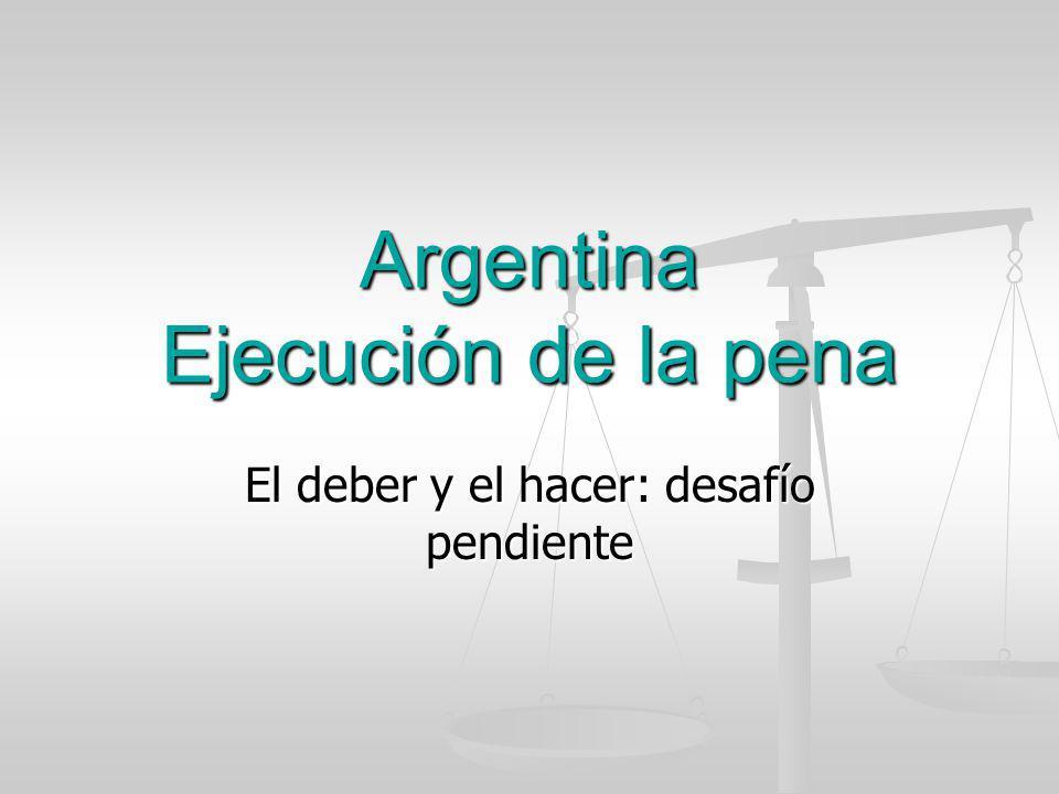 Argentina Ejecución de la pena El deber y el hacer: desafío pendiente