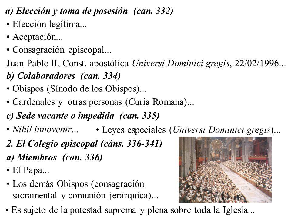 a) Elección y toma de posesión (can. 332) Elección legítima...