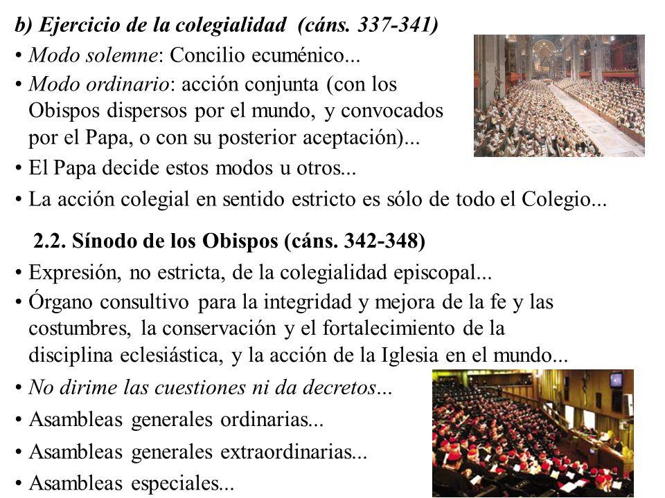 b) Ejercicio de la colegialidad (cáns. 337-341) Modo solemne: Concilio ecuménico...