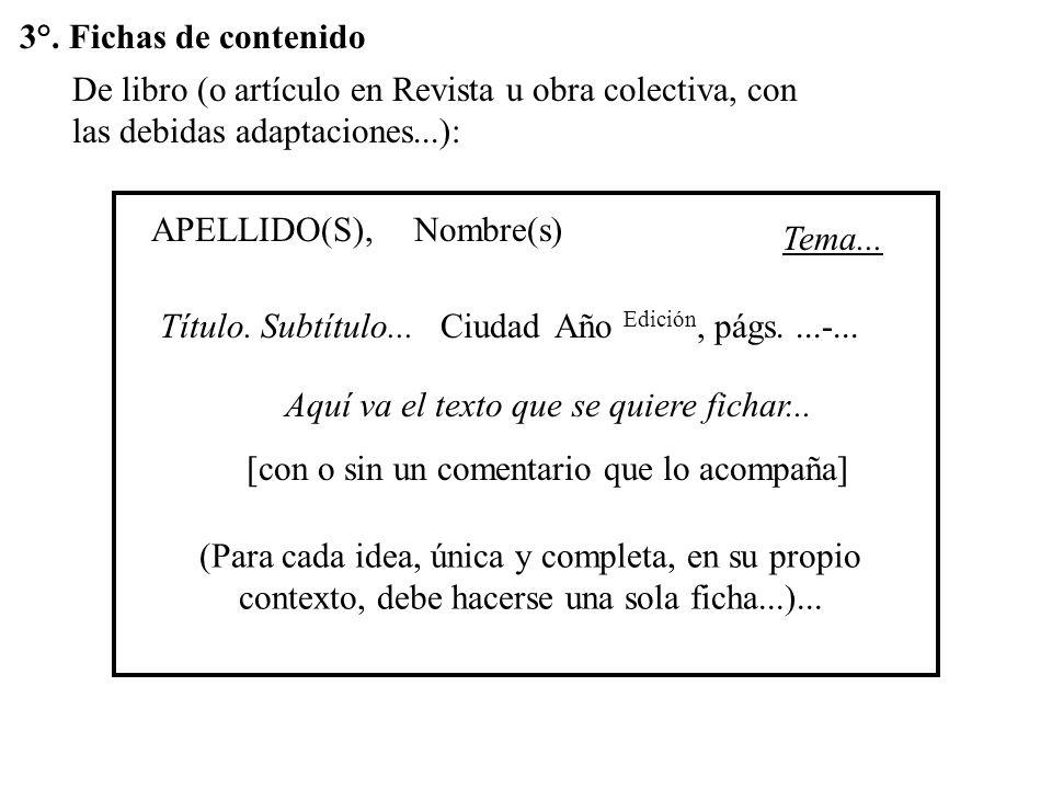 3°. Fichas de contenido De libro (o artículo en Revista u obra colectiva, con las debidas adaptaciones...): APELLIDO(S),Nombre(s) Título. Subtítulo...