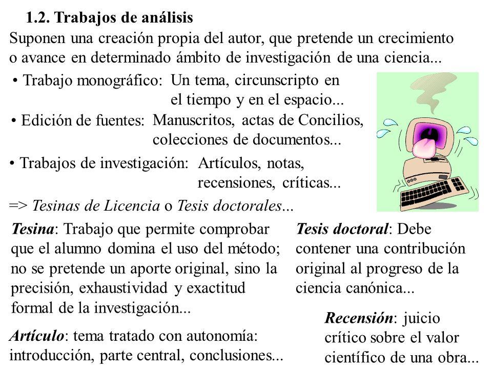 1.2. Trabajos de análisis Suponen una creación propia del autor, que pretende un crecimiento o avance en determinado ámbito de investigación de una ci