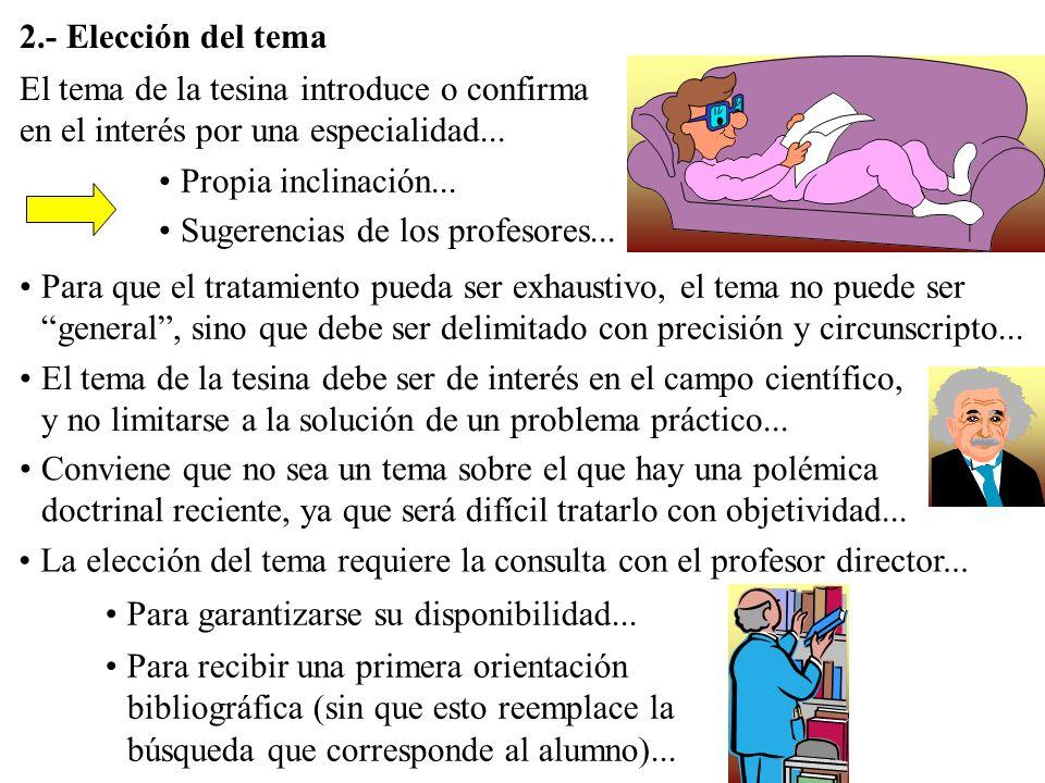 2.- Elección del tema El tema de la tesina introduce o confirma en el interés por una especialidad... Propia inclinación... Sugerencias de los profeso