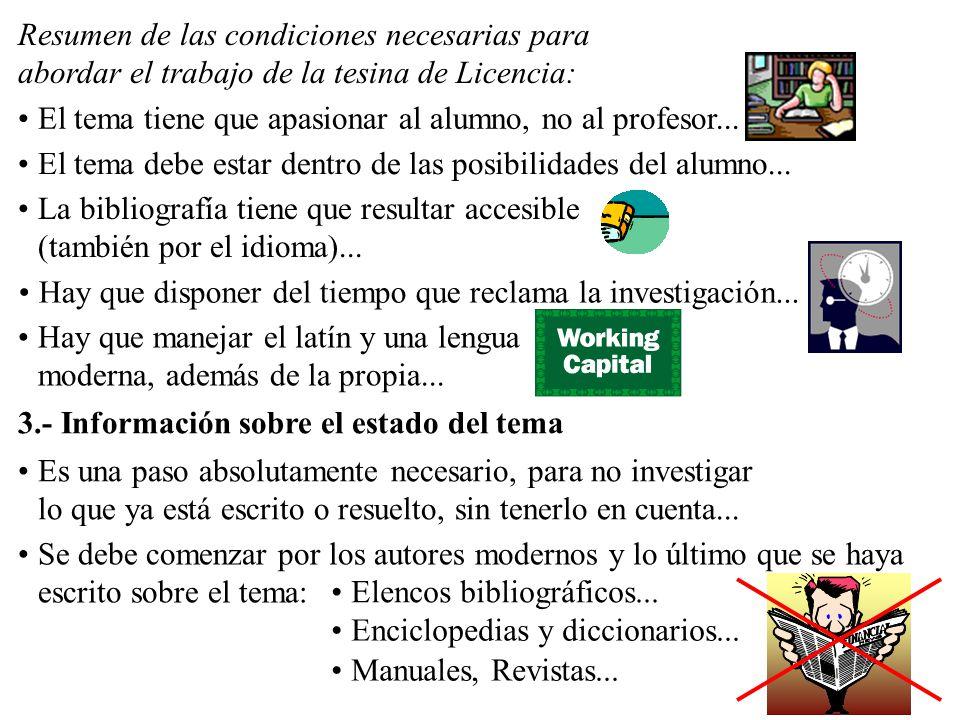Resumen de las condiciones necesarias para abordar el trabajo de la tesina de Licencia: El tema tiene que apasionar al alumno, no al profesor... El te