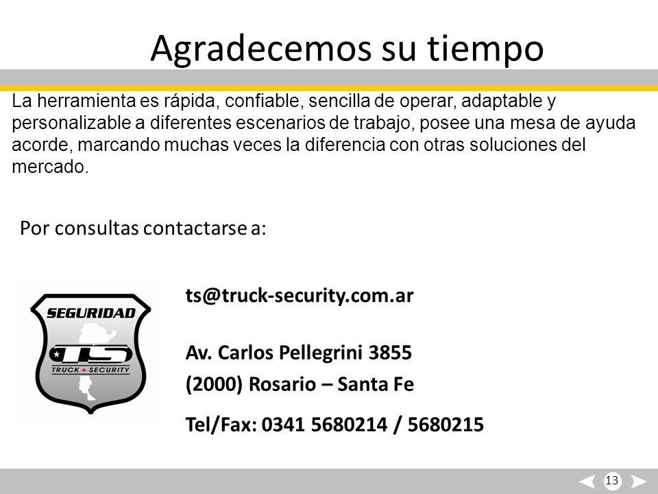 13 Por consultas contactarse a: ts@truck-security.com.ar Agradecemos su tiempo Av. Carlos Pellegrini 3855 (2000) Rosario – Santa Fe Tel/Fax: 0341 5680