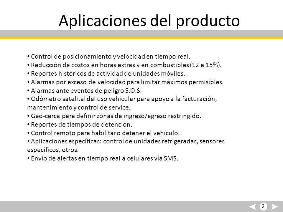 Aplicaciones del producto Control de posicionamiento y velocidad en tiempo real. Reducción de costos en horas extras y en combustibles (12 a 15%). Rep