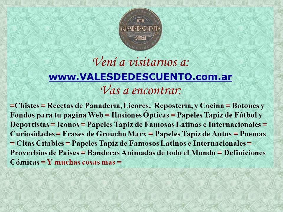 Vení a visitarnos a: www.VALESDEDESCUENTO.com.ar Vas a encontrar: =Chistes = Recetas de Panadería, Licores, Repostería, y Cocina = Botones y Fondos pa