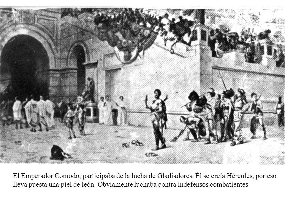 El Emperador Comodo, participaba de la lucha de Gladiadores. Él se creía Hércules, por eso lleva puesta una piel de león. Obviamente luchaba contra in
