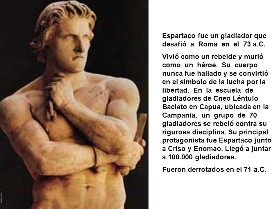 Espartaco fue un gladiador que desafió a Roma en el 73 a.C. Vivió como un rebelde y murió como un héroe. Su cuerpo nunca fue hallado y se convirtió en