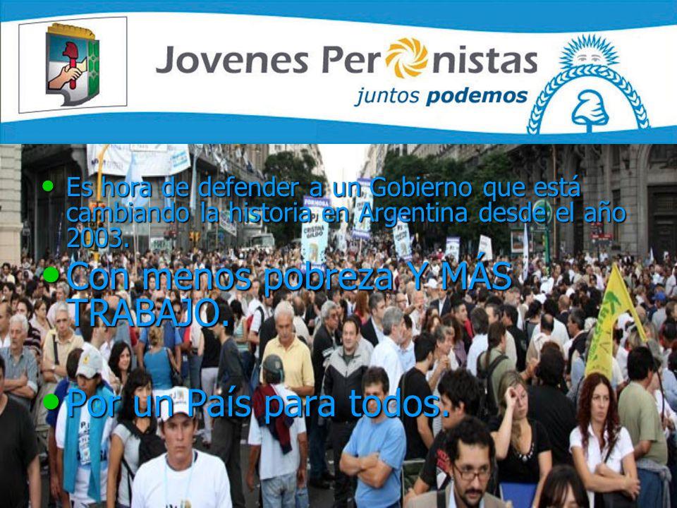Es hora de defender a un Gobierno que está cambiando la historia en Argentina desde el año 2003. Es hora de defender a un Gobierno que está cambiando