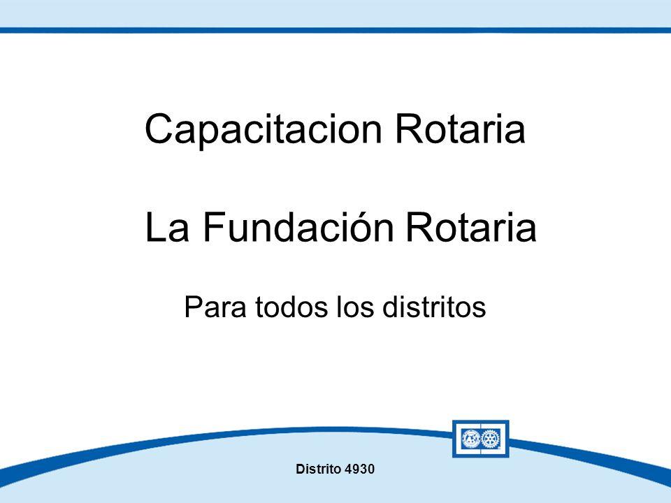 Distrito 4930 Capacitacion Rotaria La Fundación Rotaria Para todos los distritos