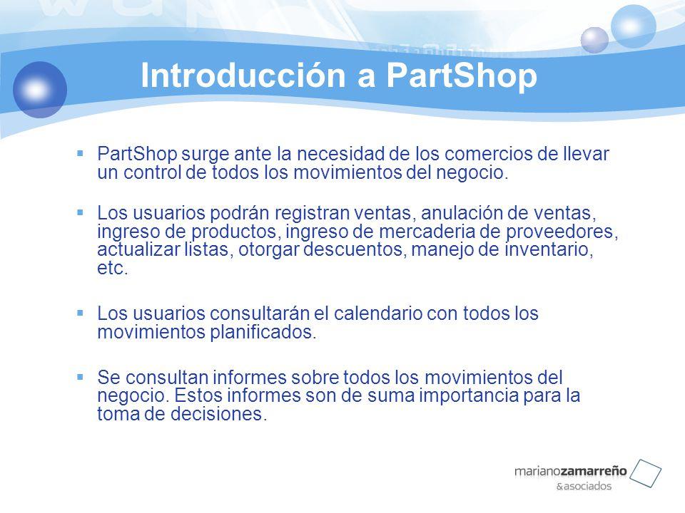 Introducción a PartShop PartShop surge ante la necesidad de los comercios de llevar un control de todos los movimientos del negocio. Los usuarios podr