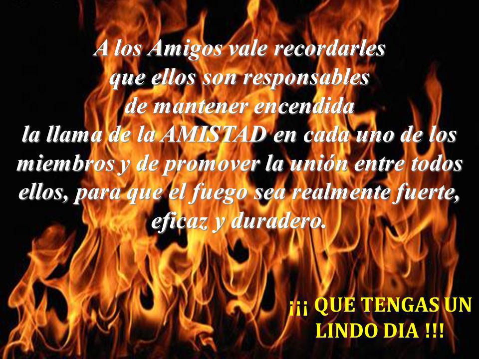 A los miembros de un grupo vale recordarles que ellos forman parte de la llama y que lejos del grupo pierden todo su brillo. Reflexión