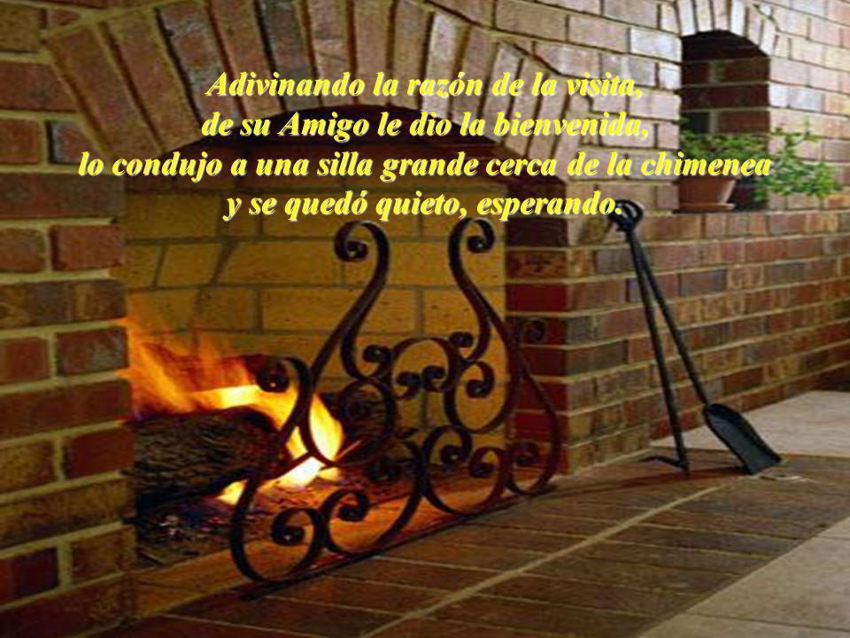 El Amigo lo encontró en la casa, solo, sentado delante de la chimenea, donde ardía un fuego brillante y acogedor.