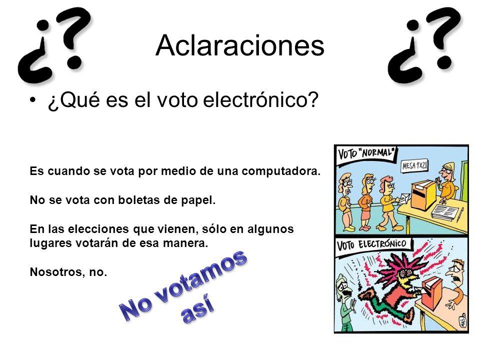 Aclaraciones ¿Qué es el voto electrónico? Es cuando se vota por medio de una computadora. No se vota con boletas de papel. En las elecciones que viene