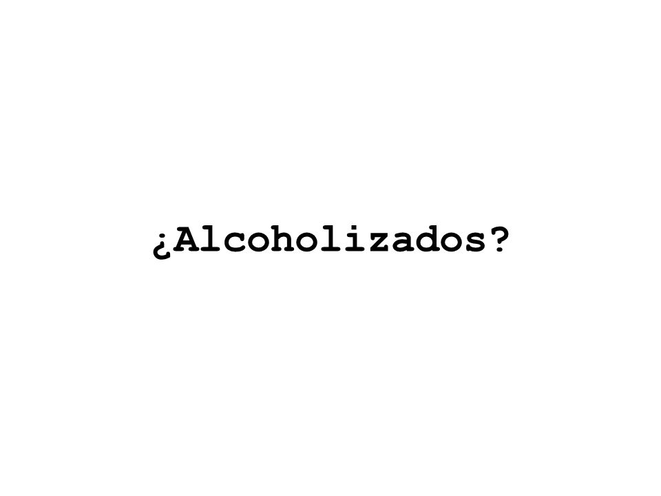¿Alcoholizados?