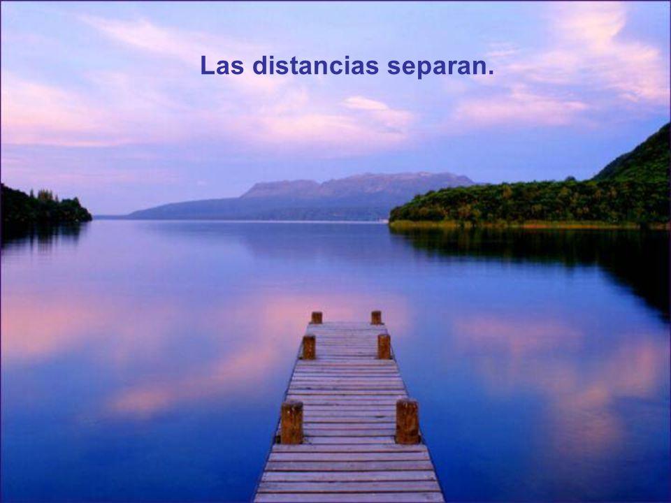 No importa cuánto tiempo y cuántas millas hayan entre ustedes.