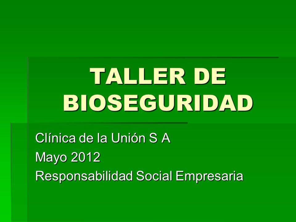 TALLER DE BIOSEGURIDAD Clínica de la Unión S A Mayo 2012 Responsabilidad Social Empresaria
