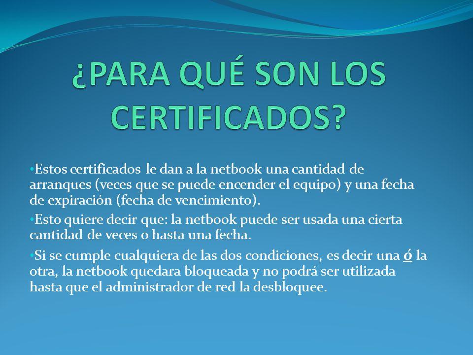 Estos certificados le dan a la netbook una cantidad de arranques (veces que se puede encender el equipo) y una fecha de expiración (fecha de vencimien