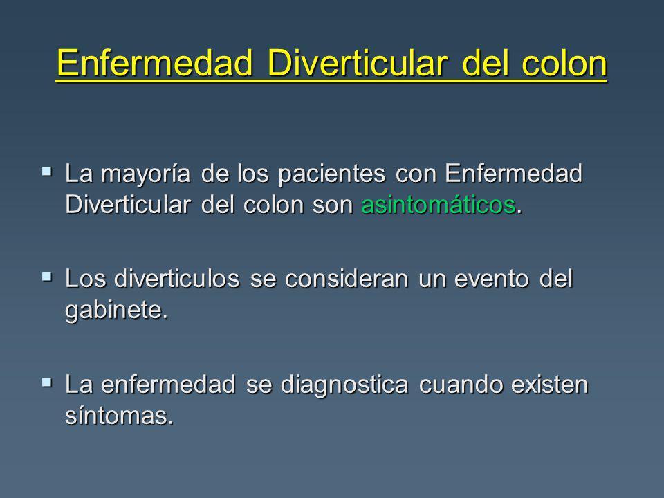Enfermedad Diverticular del colon La mayoría de los pacientes con Enfermedad Diverticular del colon son asintomáticos.