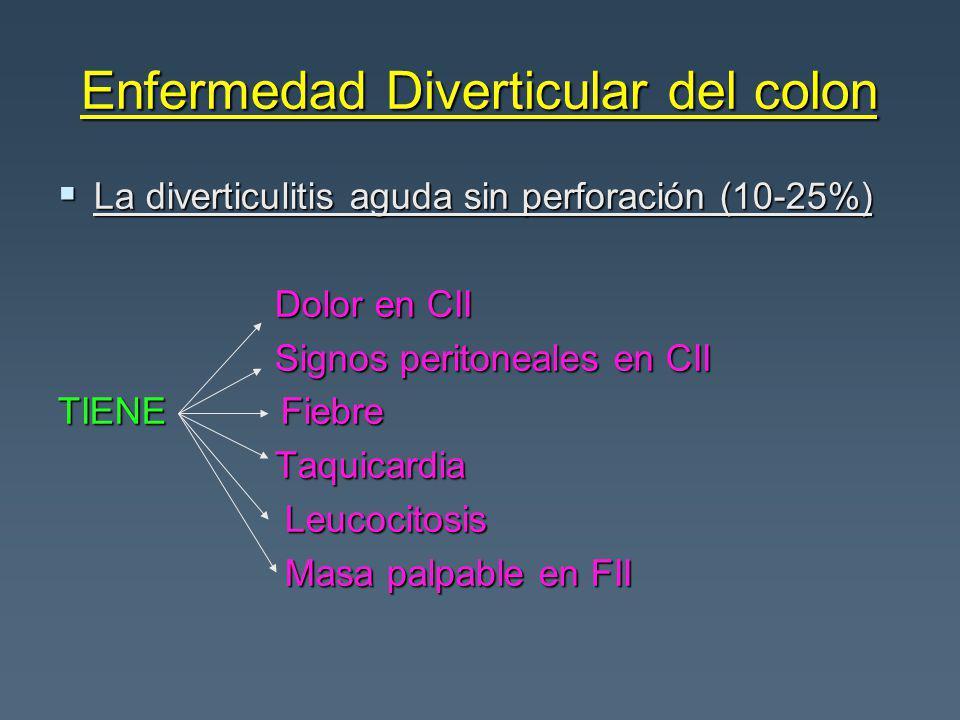 Enfermedad Diverticular del colon La diverticulitis aguda sin perforación (10-25%) La diverticulitis aguda sin perforación (10-25%) Dolor en CII Dolor
